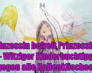 Prinzessin befreit Prinzessin? – Witziger Kinderbuchtipp gegen alle Rollenklischees