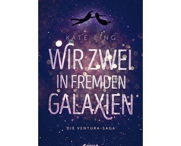 """Wir zwei in fremden Galaxien"" Ventura-Saga Band 1 Kate Ling"