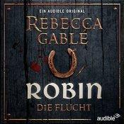 {Hörbuch-Rezension} Robin – Die Flucht von Rebecca Gablé
