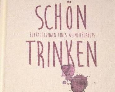 Schön Trinken. Betrachtungen eines Weinliebhabers.