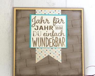 Jahr für Jahr bleibst du einfach wunderbar ODER {eine besonders steinige Geburtstagskarte}