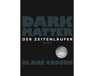 [Rezension] Blake Crouch - Dark Matter: Der Zeitenläufer