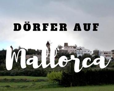 5 Dörfer auf Mallorca, die du besuchen musst