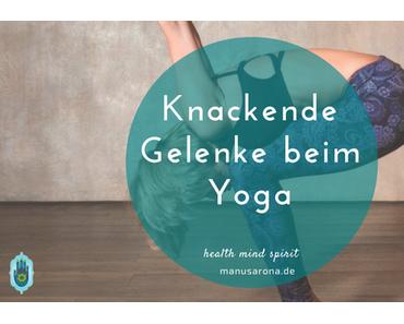 Knackende Gelenke beim Yoga – aufhören, abwandeln oder weitermachen?