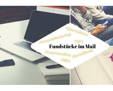 Unsere Fundstücke zu Online-PR und Content Marketing – 17.05.2017