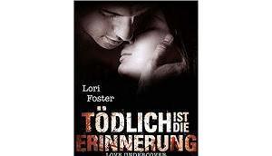 """[Rezension] Lori Foster Love undercover Band """"Tödlich Erinnerung"""