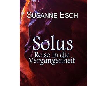 [Geburtstagsmonat] Susanne Esch - Solus – Reise in die Vergangenheit