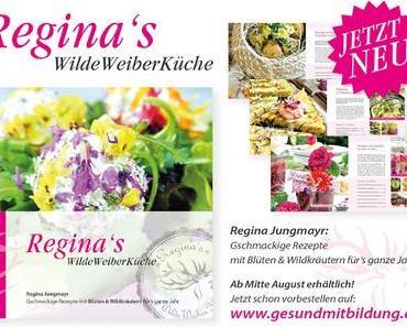 Reginas Wilde Weiber Küche - Gschmackige Rezepte mit Wildkräutern und Blüten DAS BUCH