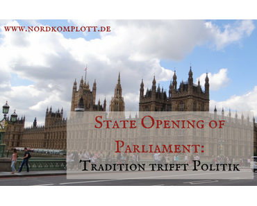 State Opening of Parliament: Tradition trifft Politik