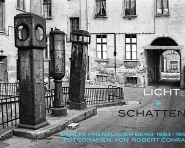 Robert Conrad — Licht + Schatten. Prenzlauer Berg 1984 -1994