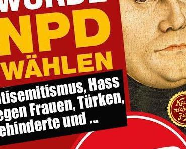 NPD holt sich Martin Luther ins braune Bett.