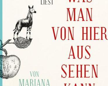 Mariana Leky: Was man von hier aus sehen kann