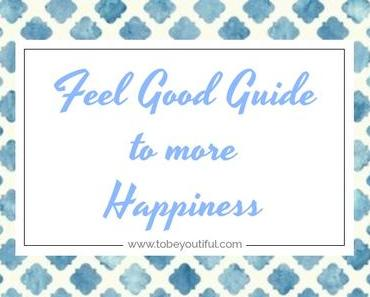 Feel Good Guide to more Happiness