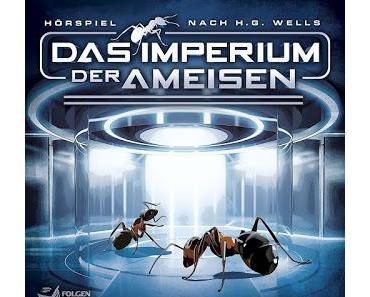 Hörspielrezension: «H. G. Wells: Das Imperium der Ameisen» (Folgenreich/Universal Music Family Entertainment)