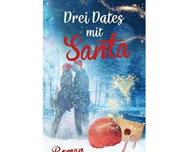 Drei Dates mit Santa von Julia Bohndorf, Marie Weißdorn, Saskia Louis und Julia Lalena Stöcken