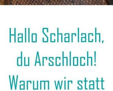 Hühnersuppe statt Geburtstagskuchen – Hallo Scharlach, du Arsch!