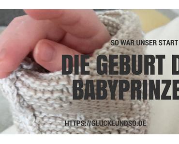 So war unser Start- Die Geburt des Babyprinzen