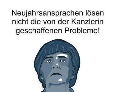 Alles Schönreden in Frau Merkels Neujahrsansprache bekämpft nicht das von ihr ausgelöste Problem der Masseneinwanderung