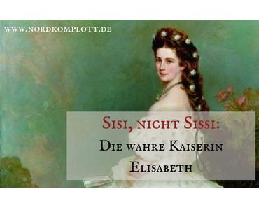 Sisi, nicht Sissi: Die wahre Kaiserin Elisabeth