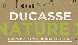 Kochbuch: Ducasse Nature Alain Ducasse, Christophe Saintagne, Paule Neyrat