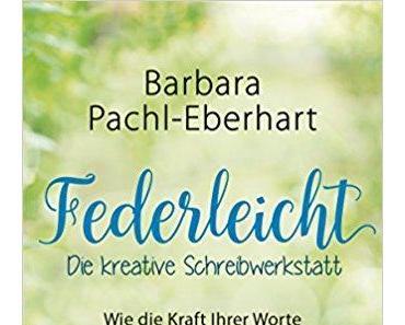 Rezension | Federleicht - die kreative Schreibwerkstatt von Barbara Pachl-Eberhart