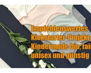 Empfehlenswertes Kickstarter-Projekt: Kindermode bio, fair, unisex und günstig