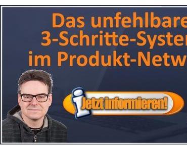 Das unfehlbare 3-Schritte-System im Produkt-Network
