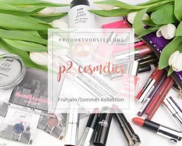 p2 cosmetics - Frühjahr/Sommer-Kollektion - Review