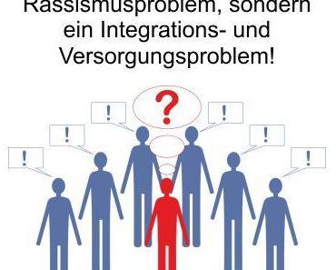 Deutschland hat kein Diskriminierungs- und Rassismusproblem, sondern ein Integrations- und Versorgungsproblem