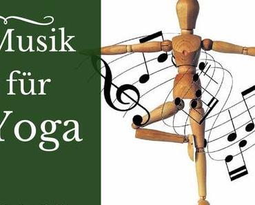 Musik für Yoga – Meine Yoga-Playlist, meine Empfehlungen
