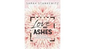 [Rezension] Love Ashes Dein Licht meiner Dunkelheit Sarah Stankewitz