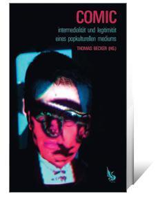 Thomas Becker (Hg.): Comic Intermedialität & Legitimität eines popkulturellen Mediums [Ch. A. Bachmann Verlag]