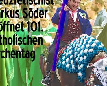 Kreuzfetischist Markus Söder eröffnet 101. deutschen Katholikentag