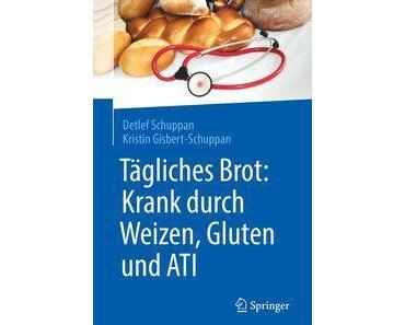 Fachbuch – Tägliches Brot: Krank durch Weizen, Gluten und ATI von Detlef Schuppan und Kristin Gisbert-Schuppan