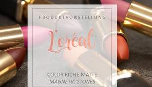 Loreal Color Riche Matte Lippenstifte Magnetic Stones Review Swatches