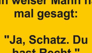 """weiser Mann gesagt: """"Ja, Schatz...."""