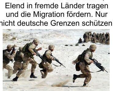Die Bundeswehr agiert als Weltarmee im Stile französischer Kolonialkriege und sorgt für Massenmigration, eigenes Land schützen Fehlanzeige