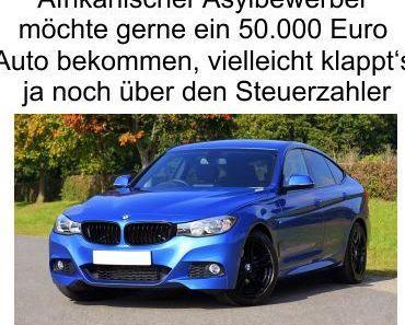 Afrikanischer Asylbewerber möchte ein 50.000 Euro Auto erwerben und benutzt dazu seine eigenen Methoden