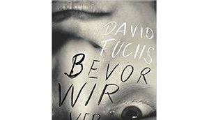 """[Rezension] """"Bevor verschwinden"""", David Fuchs (Haymon)"""