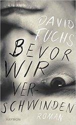 """[Rezension] """"Bevor wir verschwinden"""", David Fuchs (Haymon)"""