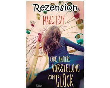 [Rezension] Eine andere Vorstellung vom Glück von Marc Levy
