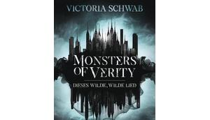 Monsters Verity Dieses wilde, wilde Lied Victoria Schwab