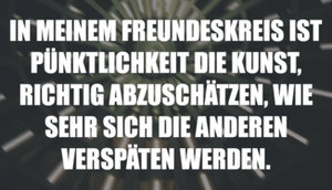 MEINEM FREUNDESKREIS PÜNKTLICHKEIT DIE...
