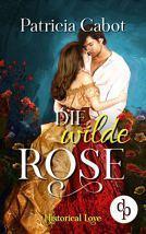 "[Rezension] ""Die wilde Rose"", Patricia Cabot (dp)"