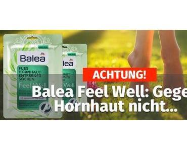 ACHTUNG! ▷ Balea Feel Well: Gegen Hornhaut nicht…