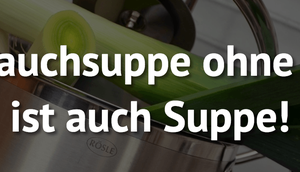 Lauchsuppe ohne auch Suppe!