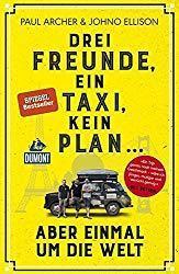 Paul Archer, Johno Ellison, Anja Fülle: Drei Freunde, ein Taxi, kein Plan ...: aber einmal um die Welt