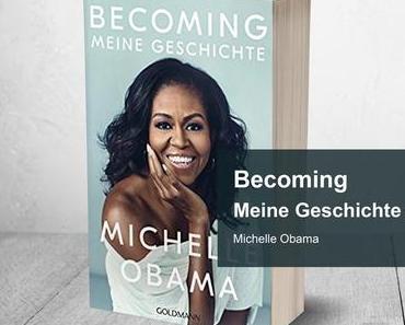 Becoming – Meine Geschichte von Michelle Obama [Rezension]