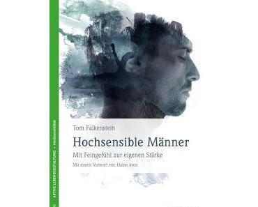 Buchbesprechung: Hochsensible Männer  - Mit Feingefühl zur eigenen Stärke