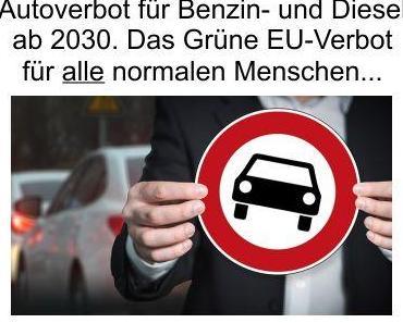 Autoverbot für Diesel- und Benzin ab 2030, so will es die von grüner Ideologie zerfressene EU